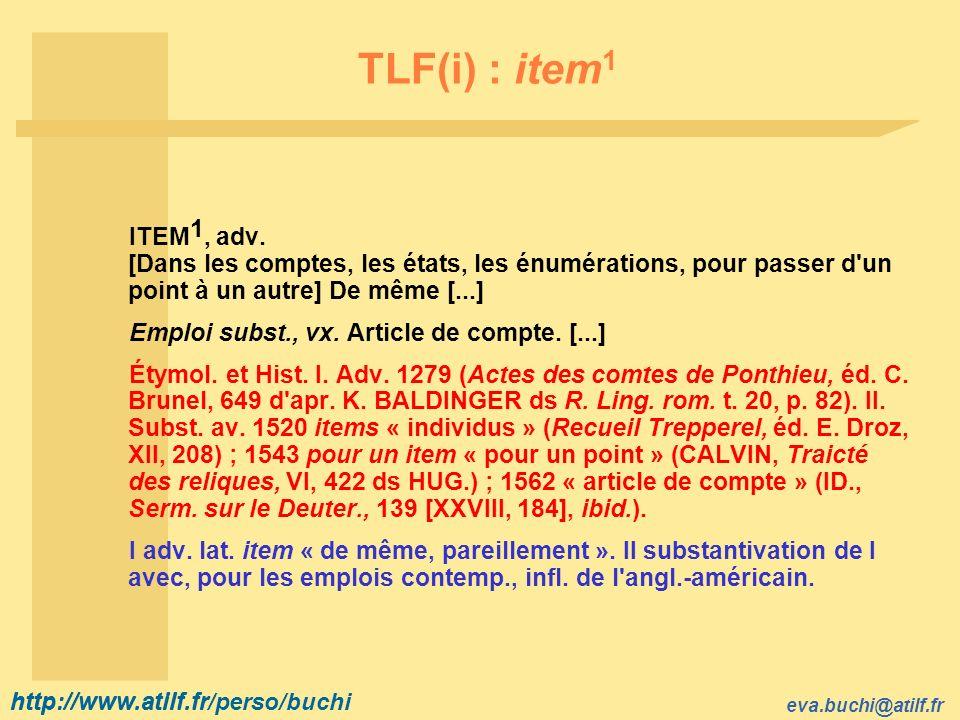 TLF(i) : item1 ITEM1, adv. [Dans les comptes, les états, les énumérations, pour passer d un point à un autre] De même [...]